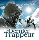 echange, troc Nicolas Vanier, Diane Vanier - Le Dernier Trappeur