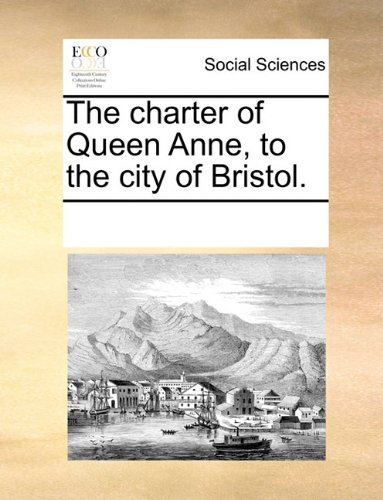 The charter of Queen Anne, to the city of Bristol.