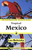 Tropical Mexico: The Ecotravellers' Wildlife Guide (Ecotravellers Wildlife Guides)