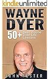 Wayne Dyer: 50+ Wayne Dyer Best Life Lessons (Dr Wayne Dyer, Dr Dyer, Dr Wayne W. Dyer) (English Edition)