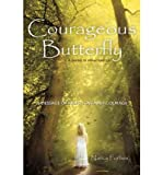 img - for { [ COURAGEOUS BUTTERFLY: A JOURNEY TO SELF-ACCEPTANCE - A MESSAGE OF HOPE, LOVE AND COURAGE. [ COURAGEOUS BUTTERFLY: A JOURNEY TO SELF-ACCEPTANCE - A MESSAGE OF HOPE, LOVE AND COURAGE. ] BY FORBES, NANCY ( AUTHOR )APR-01-2011 HARDCOVER ] } Forbes, Nancy ( AUTHOR ) Apr-01-2011 Hardcover book / textbook / text book