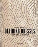 img - for Arthur Dreyfus: Defining Dresses : A Century of Fashion (Hardcover); 2015 Edition book / textbook / text book