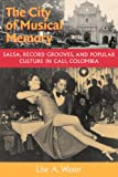 Lise A. Waxer The City of Musical Memory: Salsa, Record Grooves and Popular Culture in Cali, Colombia (Music Culture)