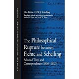 The Philosophical Rupture Between Fichte and Schelling: Selected Texts and Correspondence (1800-1802) (SUNY Series...