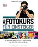 Der Fotokurs für Einsteiger: Die besten Bilder mit Spiegelreflex- und kompakten Systemkameras
