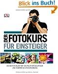 Der Fotokurs f�r Einsteiger: Die best...