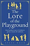 img - for The Lore of the Playground: One hundred years of children's games, rhymes and traditions by Steve Roud (2010-10-07) book / textbook / text book