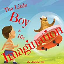 The Little Boy & His Imagination Audiobook by Adelina hill Narrated by Matyas Job Gombos