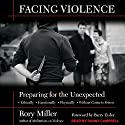 Facing Violence: Preparing for the Unexpected Audiobook by Rory Miller, Barry Eisler Narrated by Danny Campbell