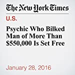 Psychic Who Bilked Man of More Than $550,000 Is Set Free | Michael Wilson
