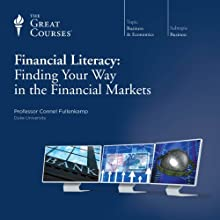 Financial Literacy: Finding Your Way in the Financial Markets (       UNABRIDGED) by The Great Courses Narrated by Professor Connel Fullenkamp