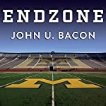 Endzone: The Rise, Fall, and Return of Michigan Football | John U. Bacon
