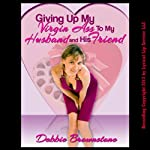 Giving Up My Virgin Ass to My Husband and His Friend: A Wife Sharing Double Team Short   Debbie Brownstone