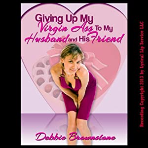 Giving Up My Virgin Ass to My Husband and His Friend: A Wife Sharing Double Team Short | [Debbie Brownstone]