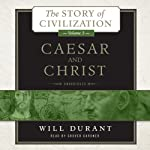Caesar and Christ: The Story of Civilization, Volume 3 | Will Durant