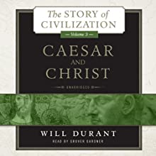 Caesar and Christ: The Story of Civilization, Volume 3 (       UNABRIDGED) by Will Durant Narrated by Grover Gardner