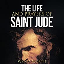 The Life and Prayers of Saint Jude (       UNABRIDGED) by Wyatt North Narrated by David Glass