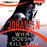 What Doesn't Kill You: A Novel (       UNABRIDGED) by Iris Johansen Narrated by Jennifer Van Dyck