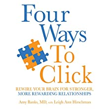 Four Ways to Click: Rewire Your Brain for Stronger, More Rewarding Relationships (       UNABRIDGED) by Amy Banks M.D., Leigh Ann Hirschman Narrated by Karen Saltus