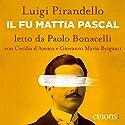 Il fu Mattia Pascal Hörbuch von Luigi Pirandello Gesprochen von: Paolo Bonacelli, Cecilia d'Amico, Giovanni Maria Briganti