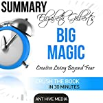 Elizabeth Gilbert's Big Magic: Creative Living Beyond Fear Summary |  Ant Hive Media