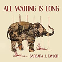 All Waiting Is Long Audiobook by Barbara J. Taylor Narrated by Tavia Gilbert