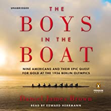 The Boys in the Boat: Nine Americans and Their Epic Quest for Gold at the 1936 Berlin Olympics (       UNABRIDGED) by Daniel James Brown Narrated by Edward Herrmann