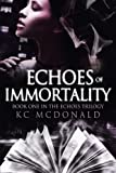 Echoes of Immortality: Volume 1 (The Echoes Trilogy)