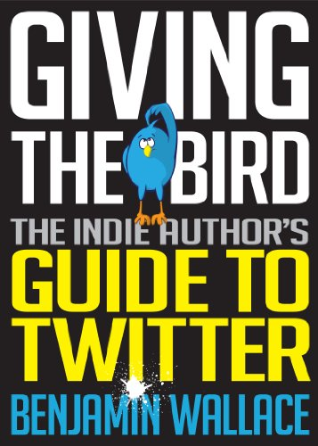 Giving The Bird: The Indie Author's Guide to Twitter