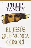 Jesús que Nunca Conocí, El (0829703713) by Yancey, Philip