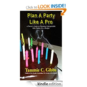 Plan A Party Like A Pro: A Parents Guide to Creating Unforgettable Kids Parties on a Budget (Do It Like A Pro)
