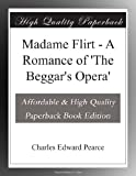 Madame Flirt - A Romance of 'The Beggar's Opera'