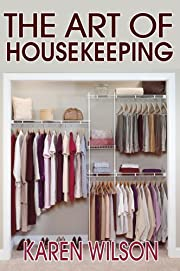 The Art Of Housekeeping: A Complete Guide On Cleaning The House