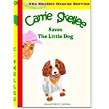 Carrie Skellee and The Little Dog - (Skellee Stories Are Great Bedtime Stories Too!) (Skellee Rescue Service)