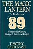 The Magic Lantern: The Revolution of '89 Witnessed in Warsaw, Budapest, Berlin and Prague (0394588843) by Timothy Garton Ash