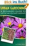 Urban Gardening: A Beginners Guide To...