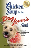 img - for Chicken Soup for the Dog Lover's Soul: Stories of Canine Companionship. Comedy and Courage (Chicken Soup for the Soul) by Jack Canfield ( 2013 ) Paperback book / textbook / text book