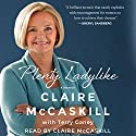 Plenty Ladylike: A Memoir (       UNABRIDGED) by Claire McCaskill, Terry Ganey Narrated by Claire McCaskill