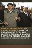 img - for Rumor, Repression, and Racial Politics: How the Harassment of Black Elected Officials Shaped Post-Civil Rights America (Since 1970: Histories of Contemporary America) book / textbook / text book