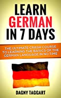 German: Learn German In 7 DAYS! - The Ultimate Crash Course to Learning the Basics of the German Language In No Time (German, Learn German, Spanish, Learn ... German Language, Language) (English Edition)