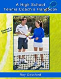 A High School Tennis Coach's Handook: For Players, Parents and Coaches