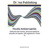 Fiscalía Anticorrupción: Colección de Fuentes. Discursos políticos actuales en España. (VII Legislatura / Tomo...