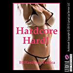 Hardcore Hard! Twenty-Five Extreme Hardcore Erotica Stories | BJ Hardcore Erotica