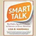 Smart Talk: The Public Speaker's Guide to Professional Success (       UNABRIDGED) by Lisa B. Marshall Narrated by Lisa B. Marshall