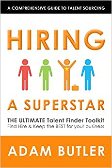 Hiring A SuperStar: The ULTIMATE Talent Finder Toolkit Find, Hire & Keep The BEST People For Your Business