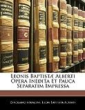 Leonis Baptistæ Alberti Opera Inedita Et Pauca Separatim Impressa (Italian Edition) (1142271471) by Mancini, Girolamo