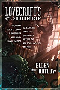 Lovecraft's Monsters by Neil Gaiman, Joe  R. Lansdale, Caitlín   R Kiernan and Elizabeth Bear