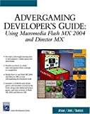 Rod Afshar Advergaming Developer's Guide: Using Macromedia Flash MX 2004 and Director MX (Charles River Media Game Development)