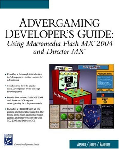 Advergaming Developer'S Guide: Using Macromedia Flash Mx 2004 And Macromedia Director Mx (Charles River Media Game Development)