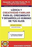 Lúdica y creatividad familiar para el crecimiento y desarrollo humano de tu hijo (Spanish Edition)